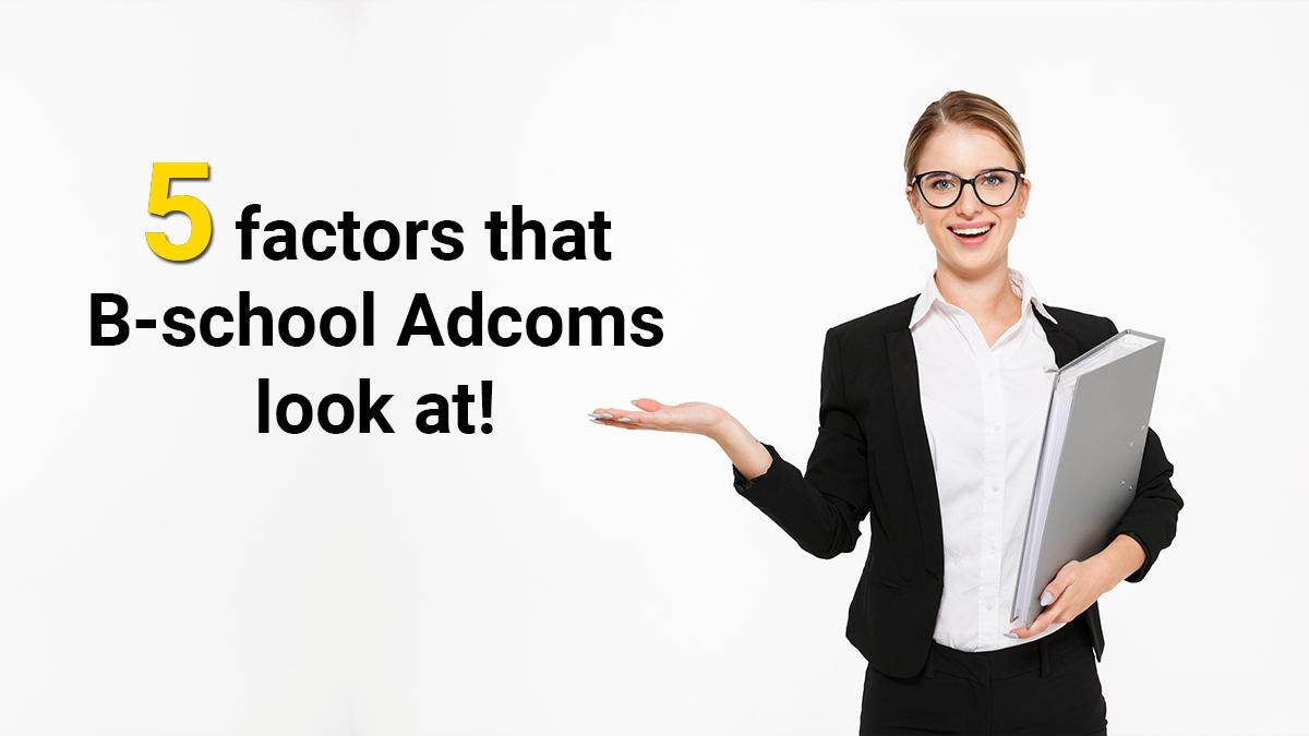 5 factors that b-school adcoms look at